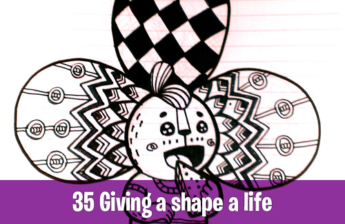 35 Giving a shape a life